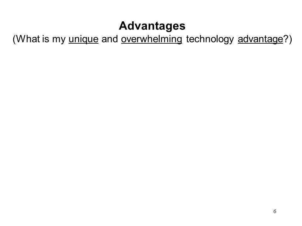 Advantages (What is my unique and overwhelming technology advantage )