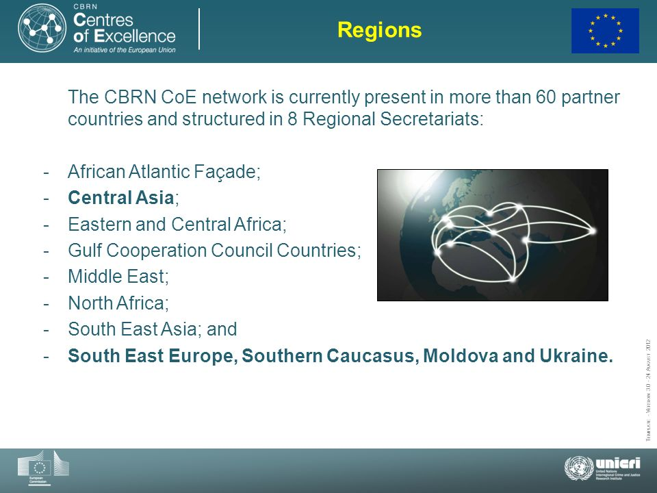 Regions The CBRN CoE network is currently present in more than 60 partner countries and structured in 8 Regional Secretariats: