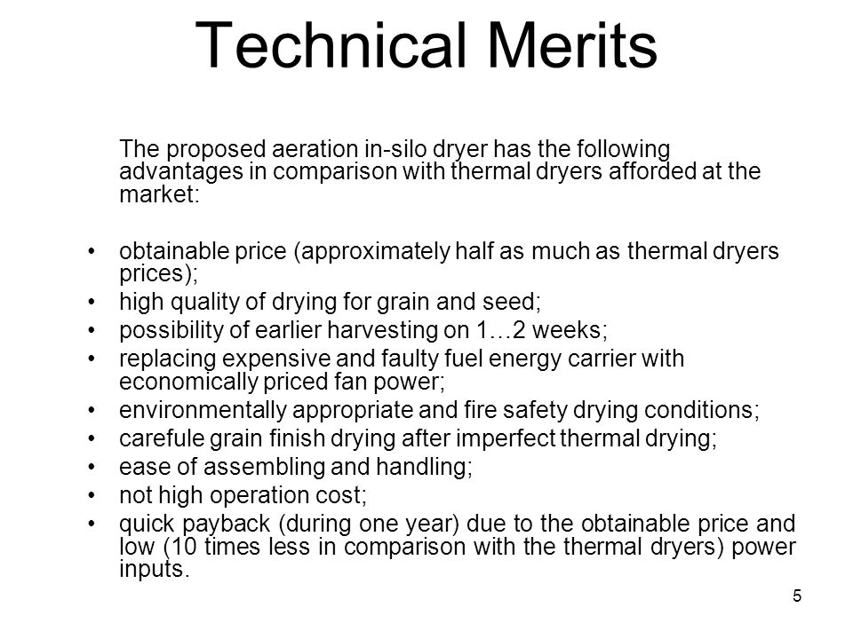 Technical Merits The proposed aeration in-silo dryer has the following advantages in comparison with thermal dryers afforded at the market: