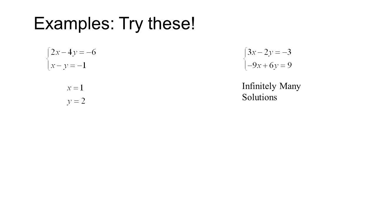 Examples: Try these! Infinitely Many Solutions