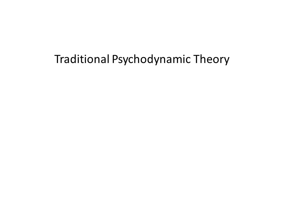 Traditional Psychodynamic Theory