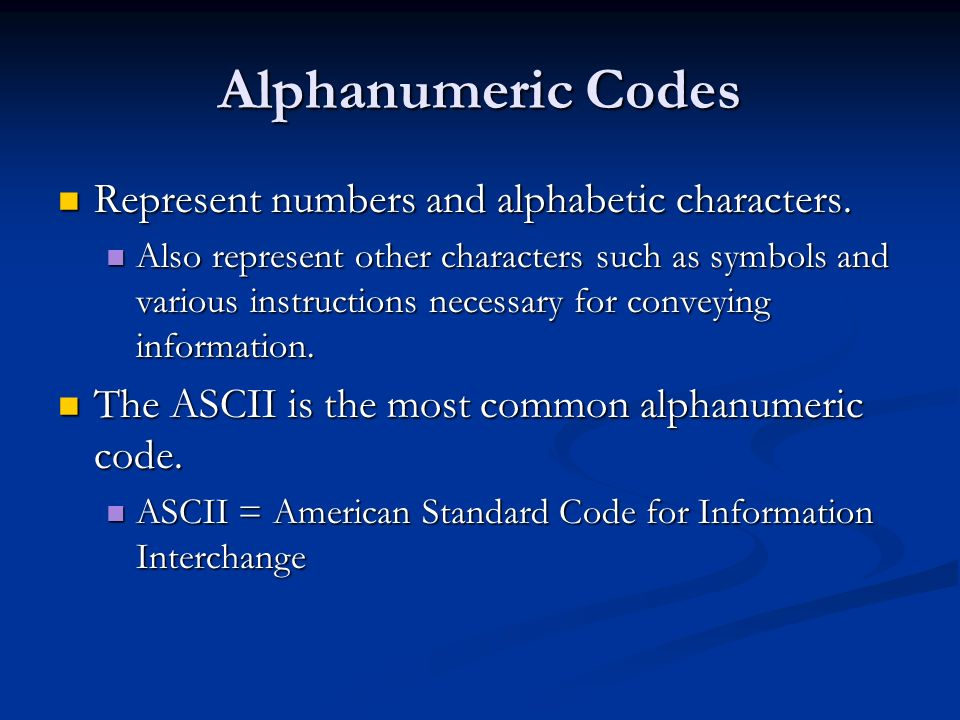 Alphanumeric Codes Represent numbers and alphabetic characters.