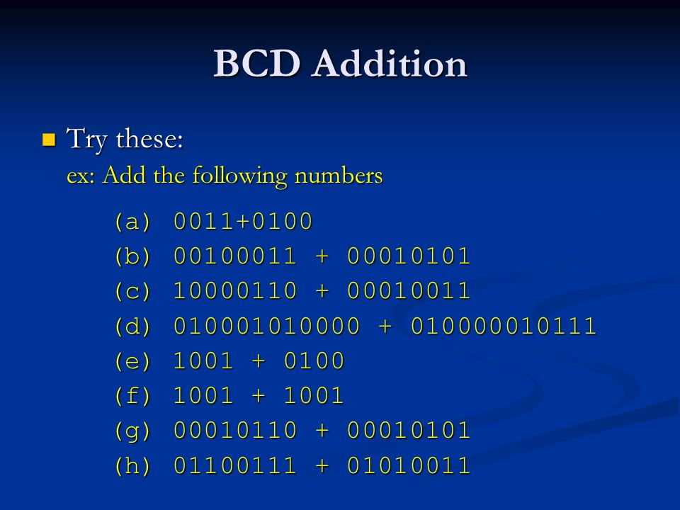 BCD Addition Try these: ex: Add the following numbers (a) 0011+0100