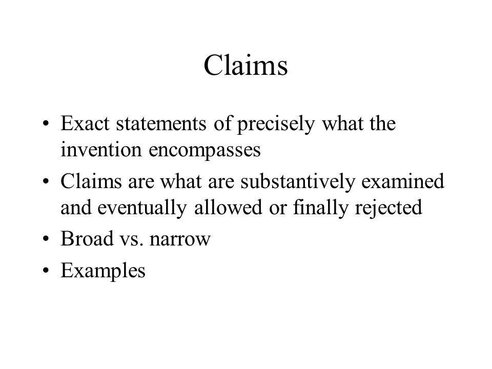 Claims Exact statements of precisely what the invention encompasses