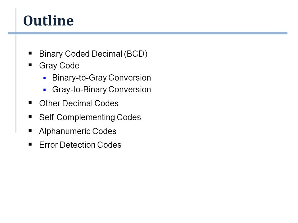 Outline Binary Coded Decimal (BCD) Gray Code Binary-to-Gray Conversion