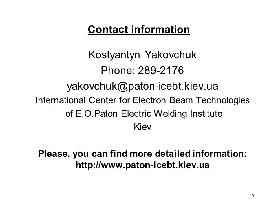 Contact information Kostyantyn Yakovchuk. Phone: International Center for Electron Beam Technologies.