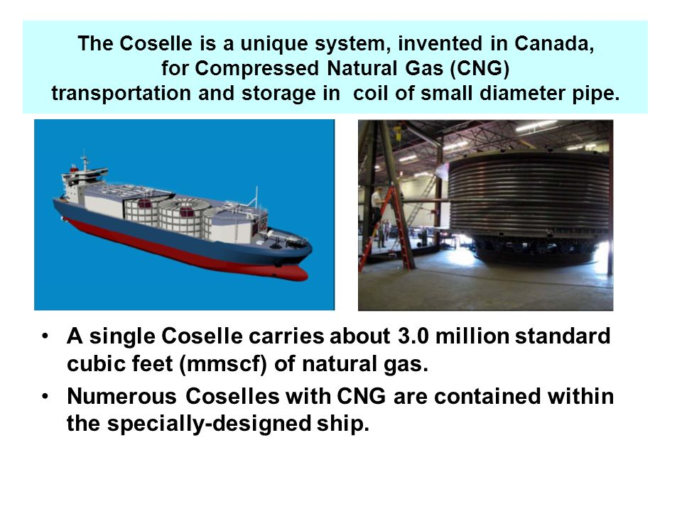 The Coselle is a unique system, invented in Canada, for Compressed Natural Gas (CNG) transportation and storage in coil of small diameter pipe.
