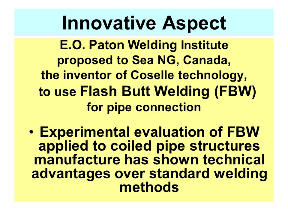Innovative Aspect E.O. Paton Welding Institute. proposed to Sea NG, Canada, the inventor of Coselle technology,