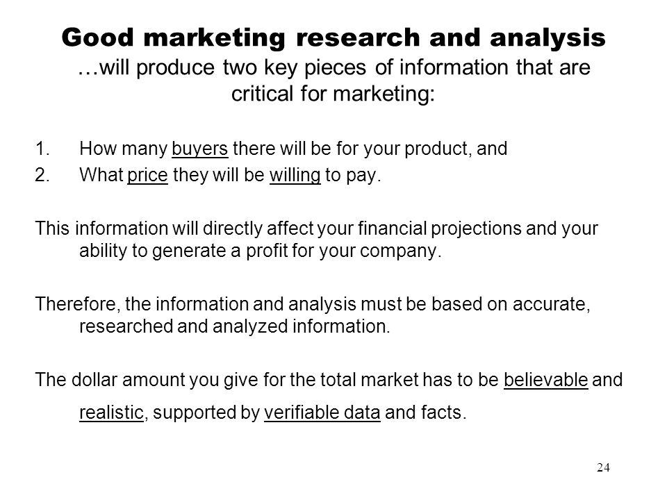 Good marketing research and analysis …will produce two key pieces of information that are critical for marketing: