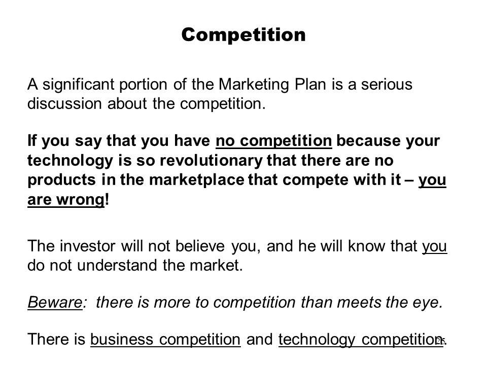 Competition A significant portion of the Marketing Plan is a serious discussion about the competition.