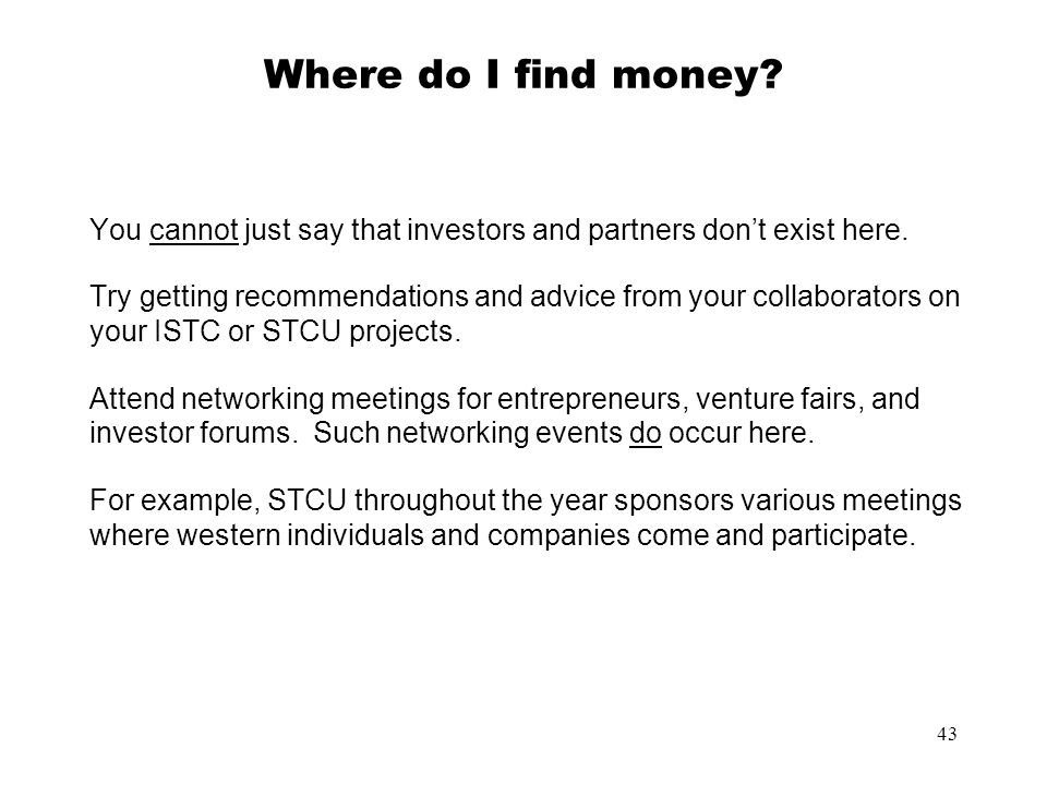 Where do I find money You cannot just say that investors and partners don't exist here.