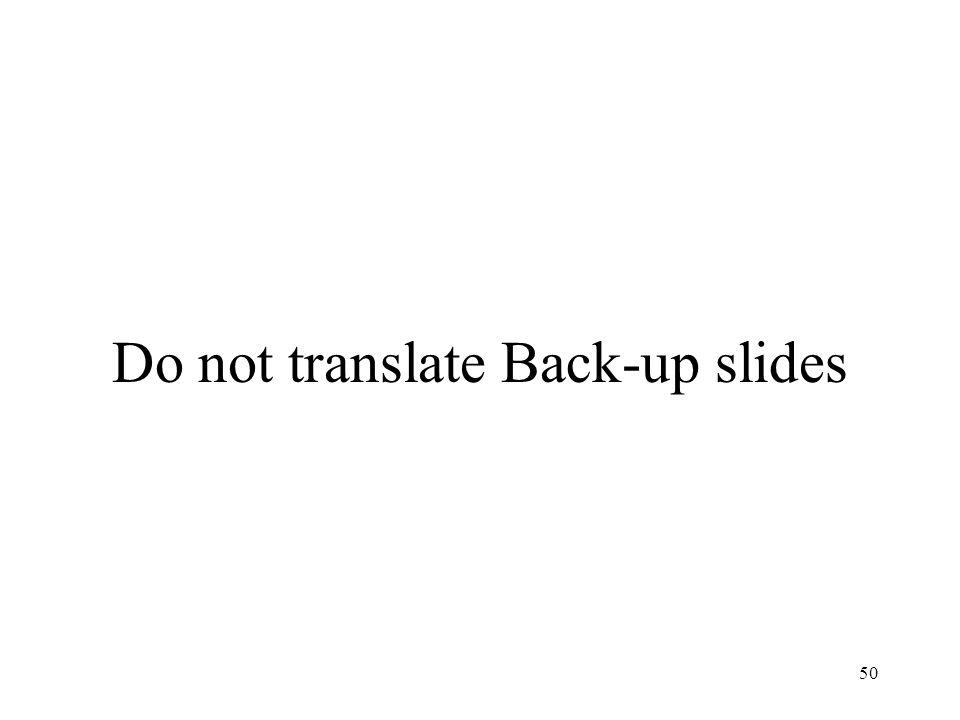 Do not translate Back-up slides
