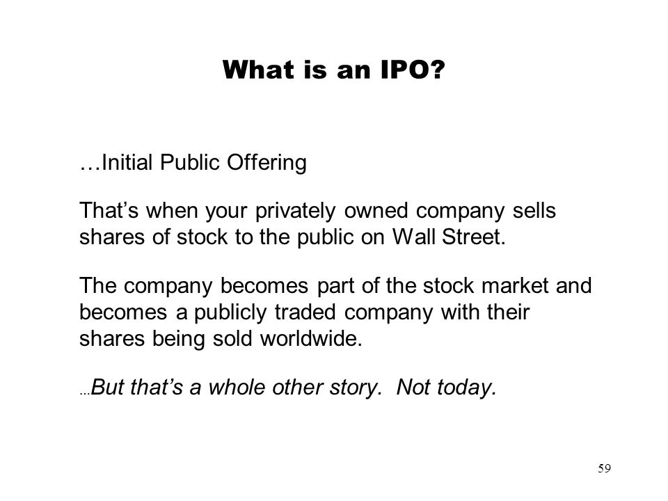 What is an IPO …Initial Public Offering