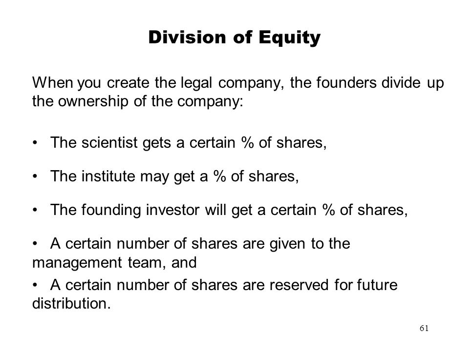 Division of Equity When you create the legal company, the founders divide up the ownership of the company: