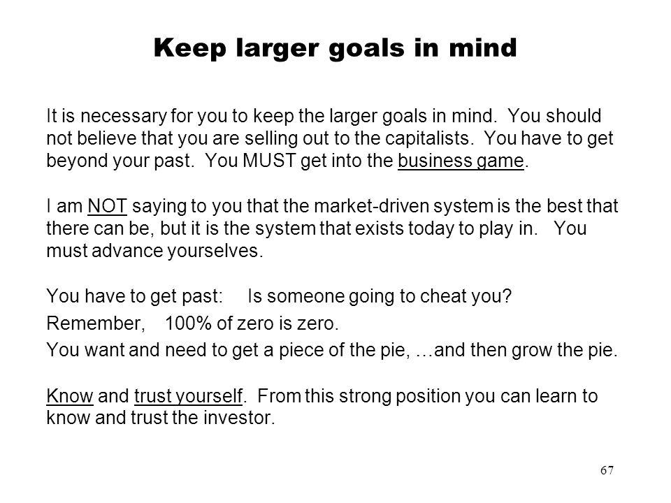Keep larger goals in mind