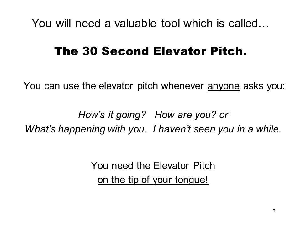 You will need a valuable tool which is called… The 30 Second Elevator Pitch.