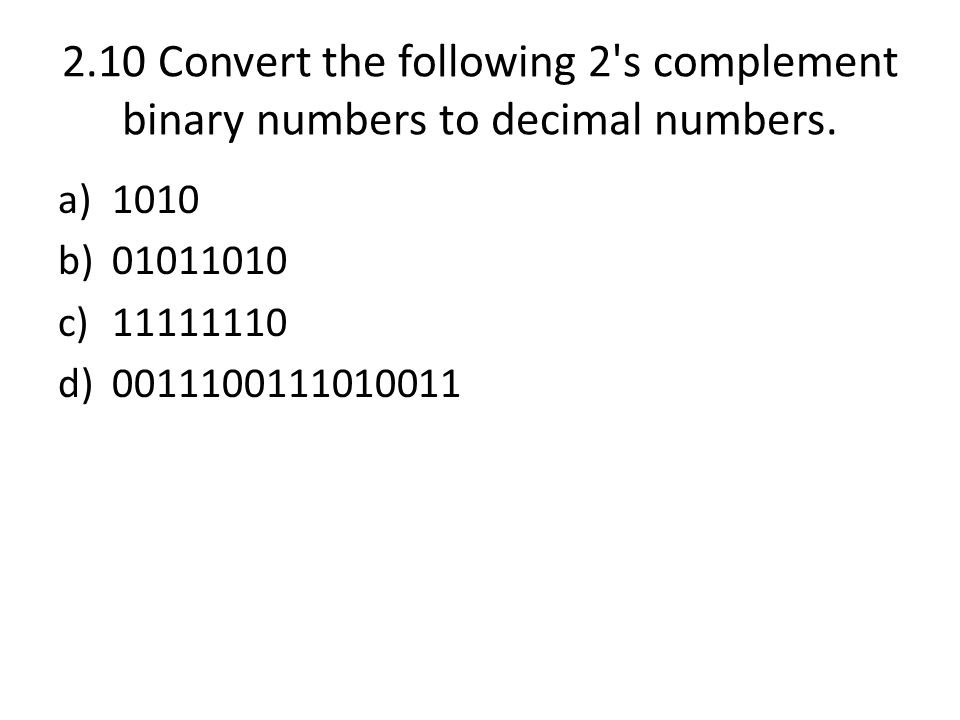 2.10 Convert the following 2 s complement binary numbers to decimal numbers.