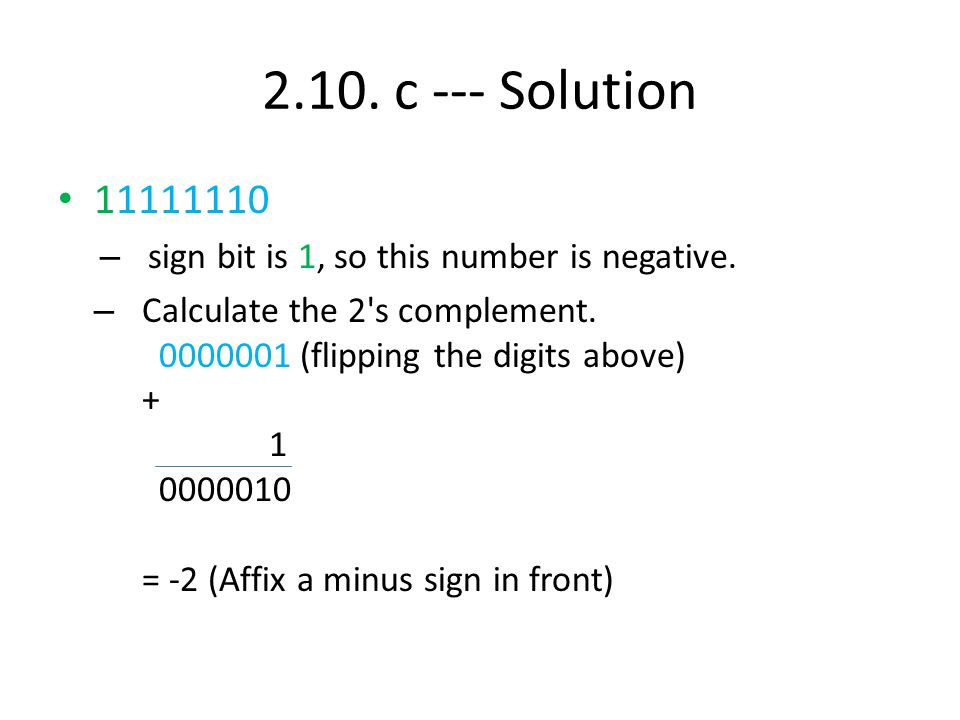 2.10. c --- Solution 11111110. sign bit is 1, so this number is negative.