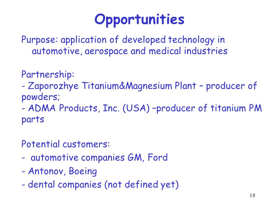 Opportunities Purpose: application of developed technology in automotive, aerospace and medical industries.
