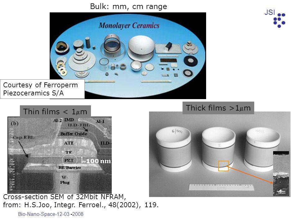 Bulk: mm, cm range Thick films >1mm Thin films < 1mm