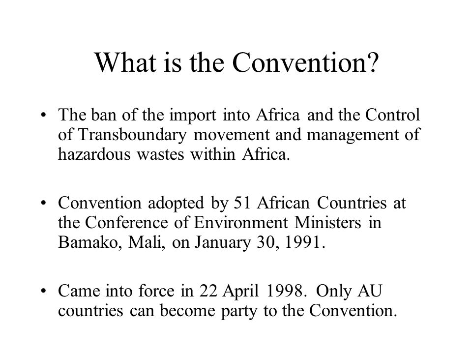 What is the Convention The ban of the import into Africa and the Control of Transboundary movement and management of hazardous wastes within Africa.