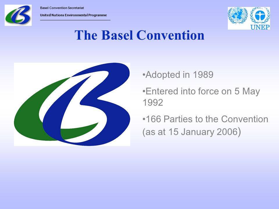 The Basel Convention Adopted in 1989 Entered into force on 5 May 1992