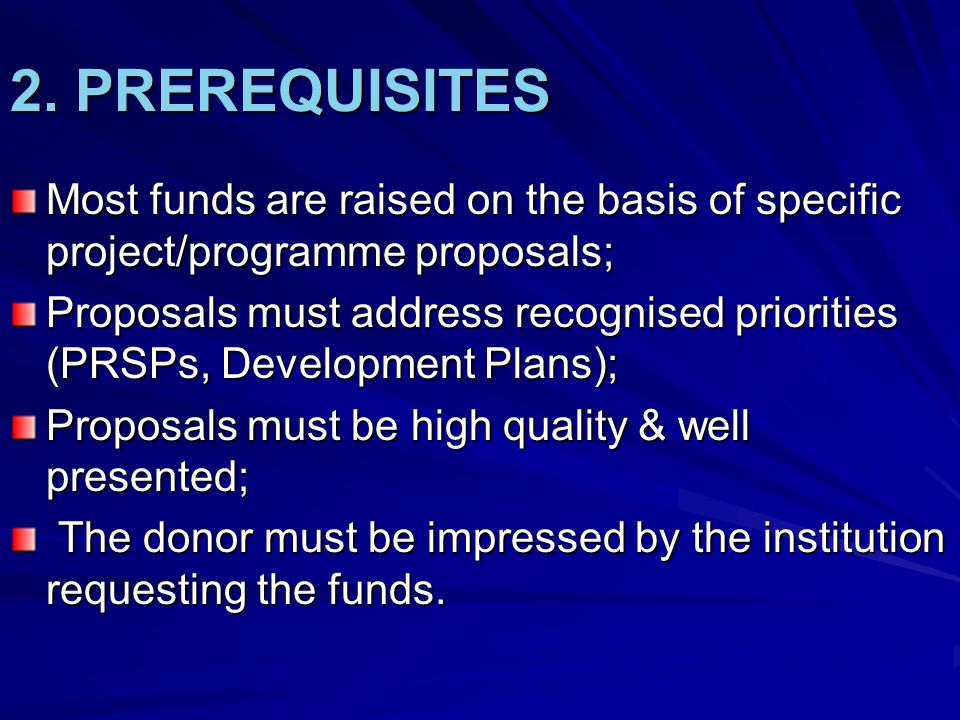 2. PREREQUISITES Most funds are raised on the basis of specific project/programme proposals;
