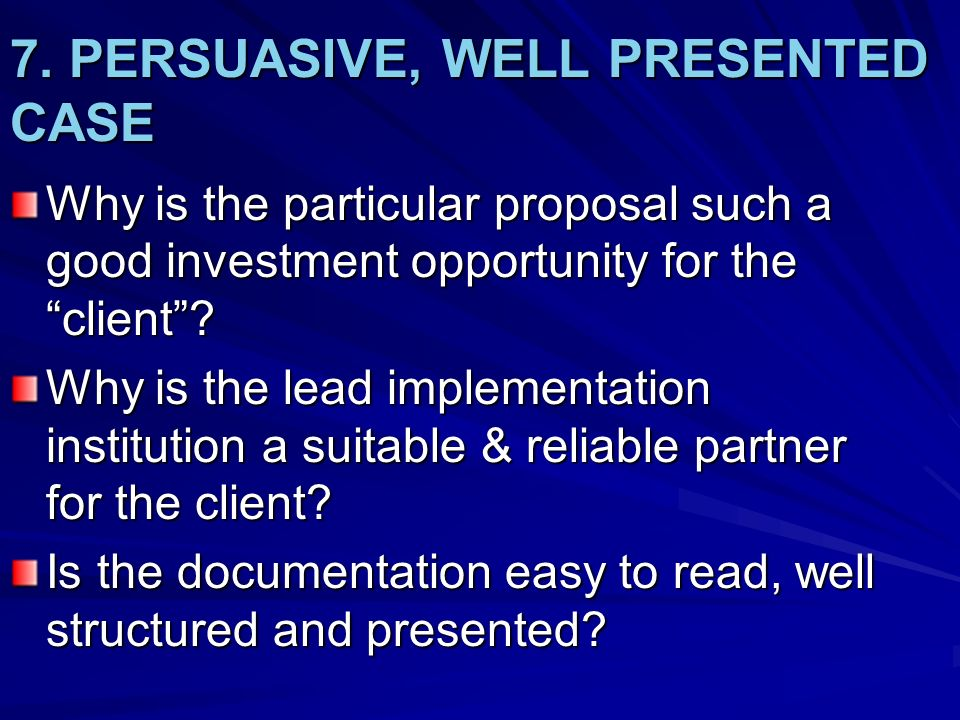 7. PERSUASIVE, WELL PRESENTED CASE