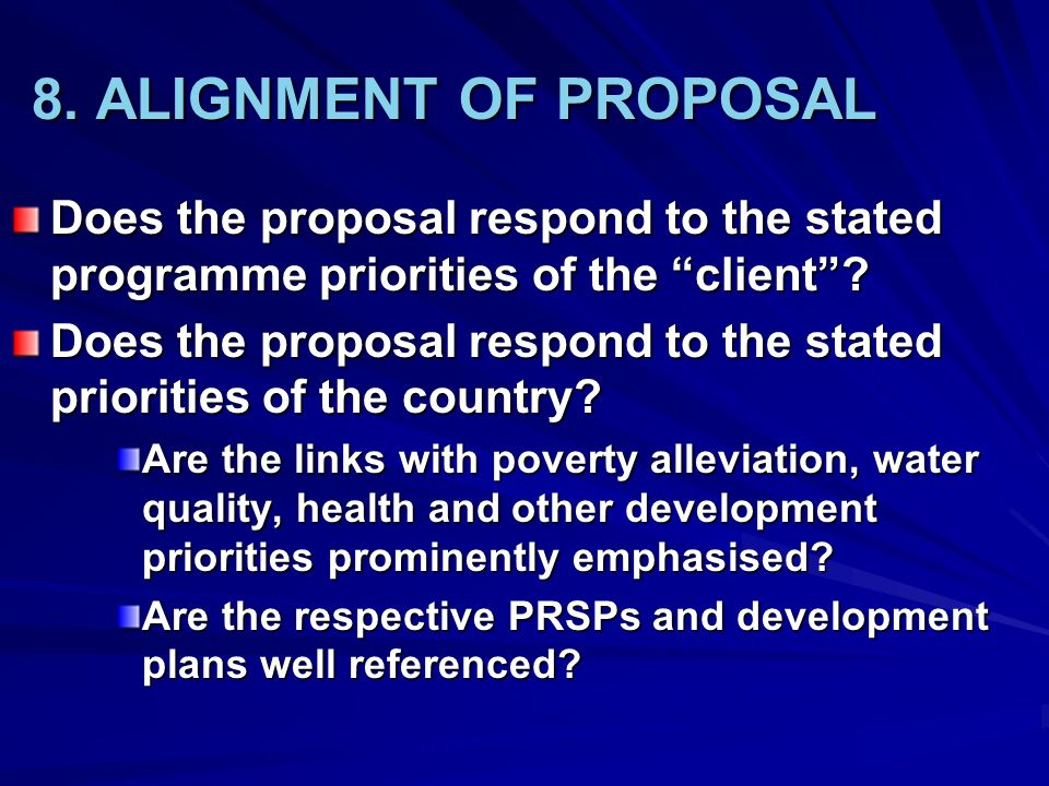 8. ALIGNMENT OF PROPOSAL Does the proposal respond to the stated programme priorities of the client
