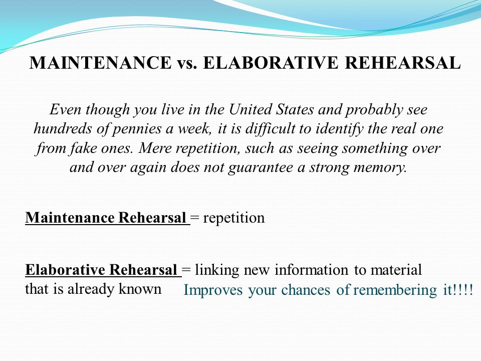 elaborative rehearsal examples Chunking, rehearsal & consolidation theory elaborative rehearsal example •suppose that some psychology students are.