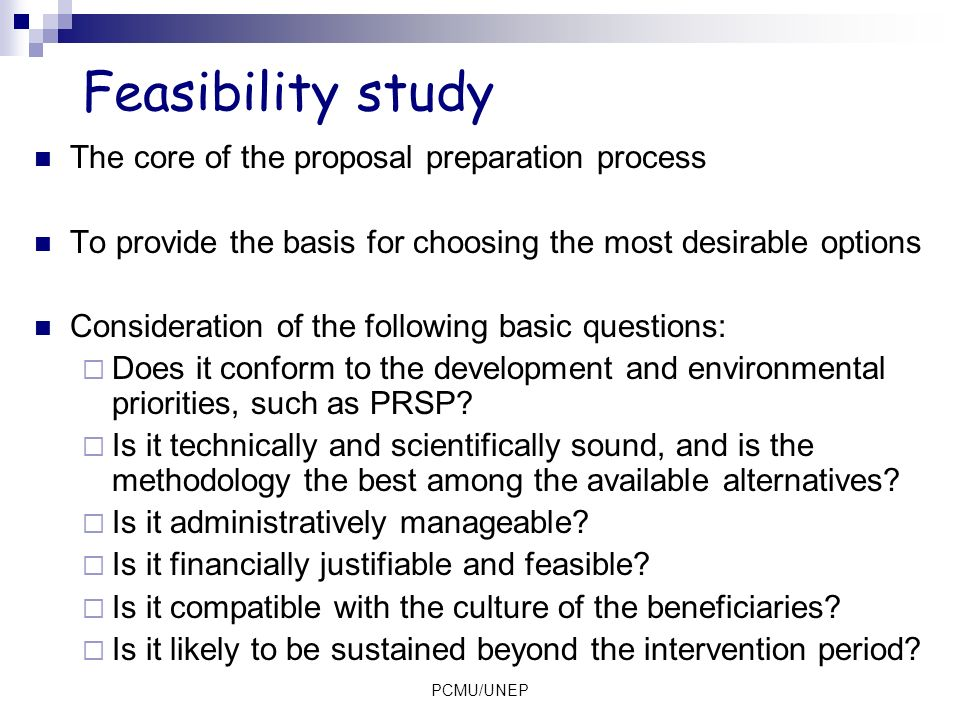 Feasibility study The core of the proposal preparation process