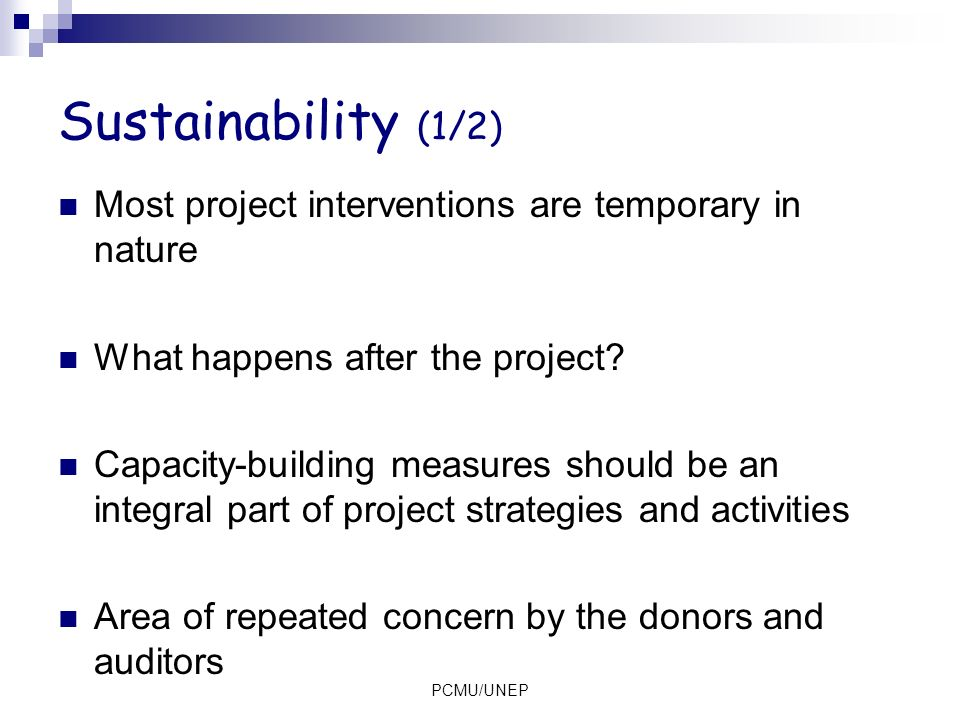 Sustainability (1/2) Most project interventions are temporary in nature. What happens after the project