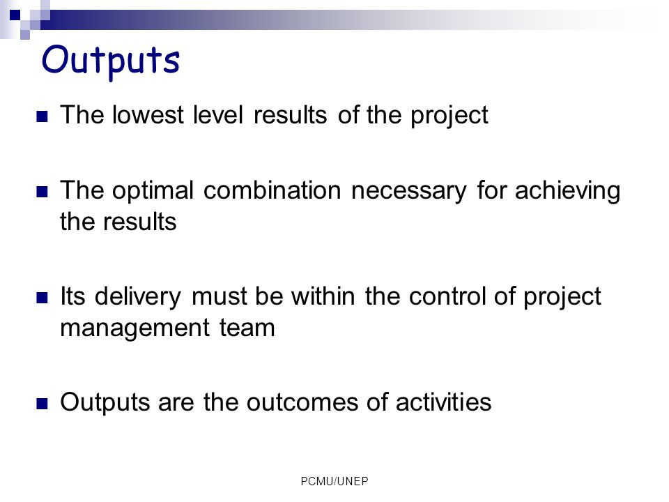 Outputs The lowest level results of the project