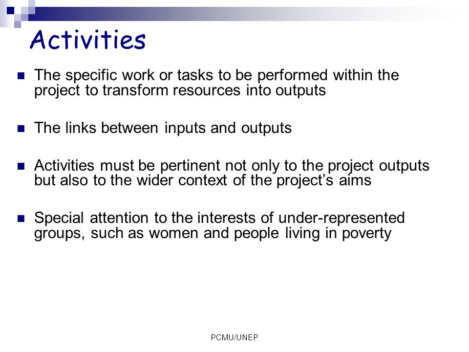 Activities The specific work or tasks to be performed within the project to transform resources into outputs.