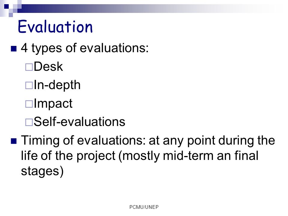 Evaluation 4 types of evaluations: Desk In-depth Impact