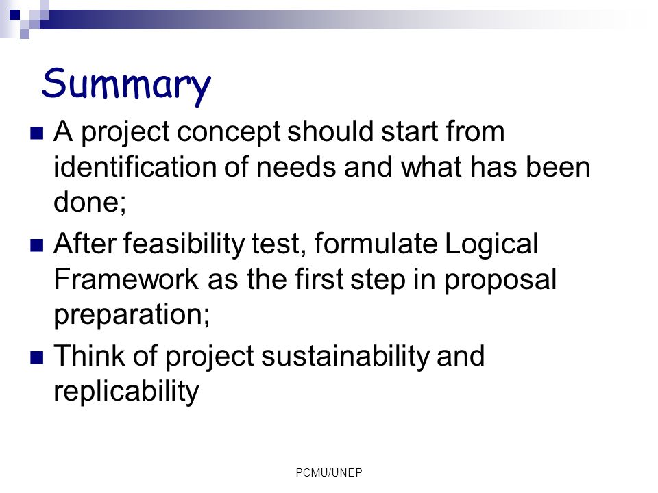 Summary A project concept should start from identification of needs and what has been done;