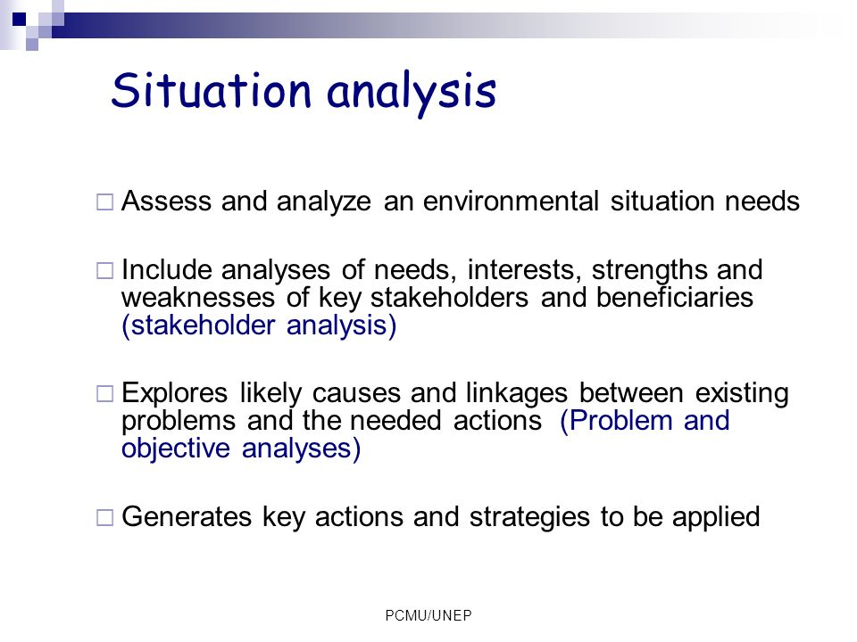 Situation analysis Assess and analyze an environmental situation needs