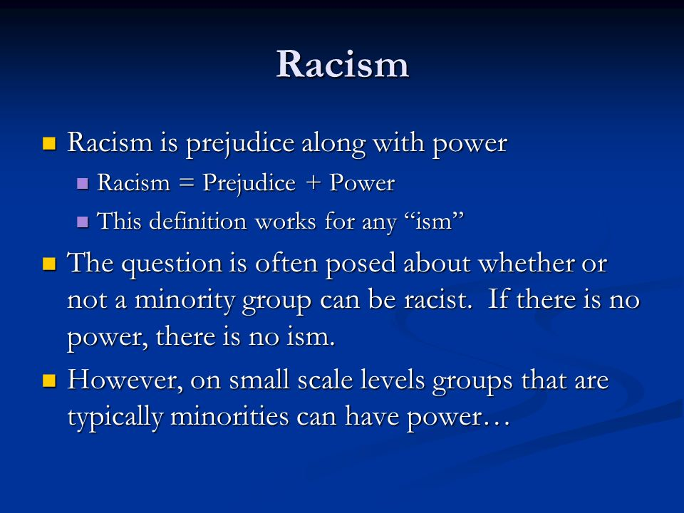 racism definition Thus it is necessary to broaden the definition of racism beyond prejudice to include sentiments that in their consequence, if not in their intent.