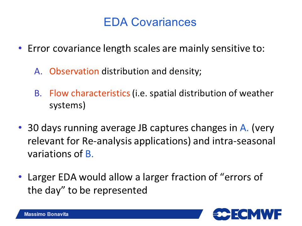EDA Covariances Error covariance length scales are mainly sensitive to: Observation distribution and density;