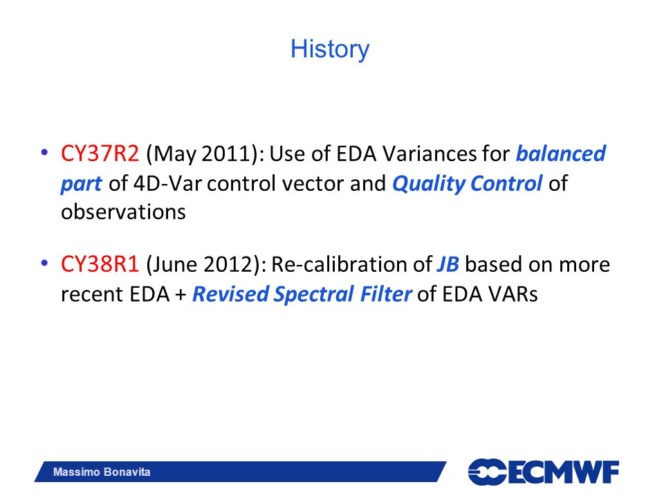 History CY37R2 (May 2011): Use of EDA Variances for balanced part of 4D-Var control vector and Quality Control of observations.