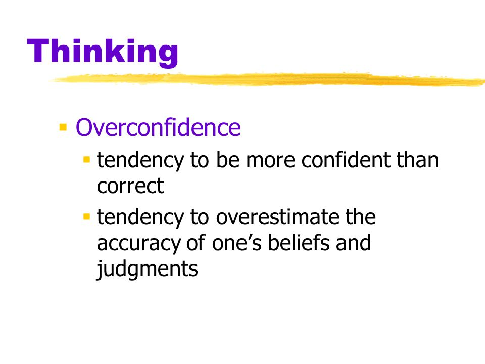 Thinking Overconfidence tendency to be more confident than correct