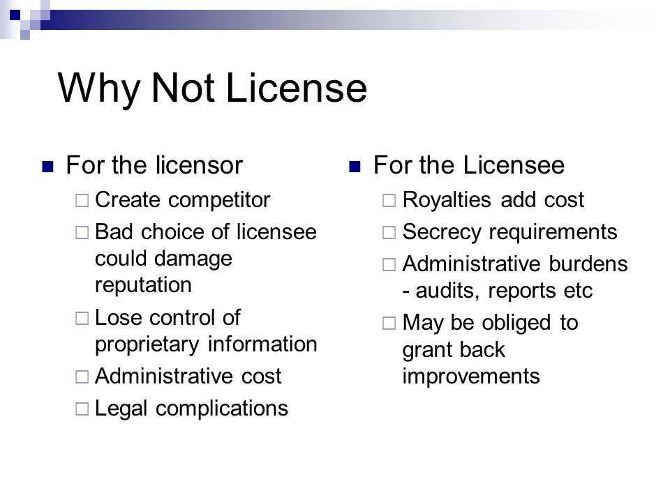 Why Not License For the licensor For the Licensee Create competitor