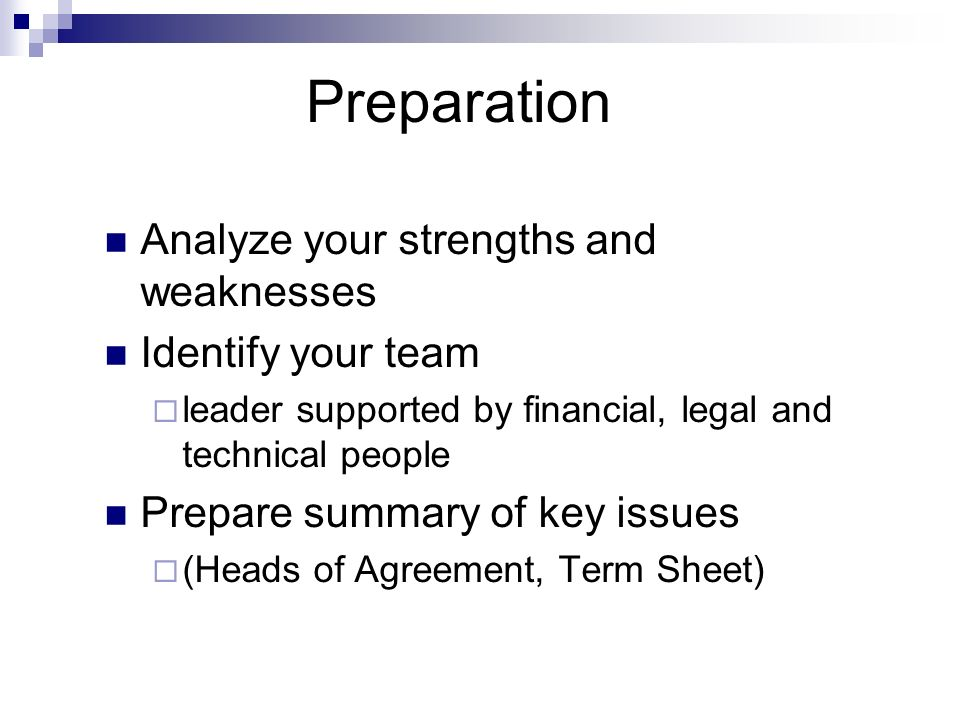 Preparation Analyze your strengths and weaknesses Identify your team