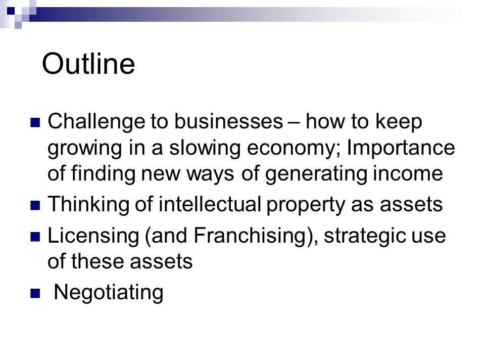Outline Challenge to businesses – how to keep growing in a slowing economy; Importance of finding new ways of generating income.