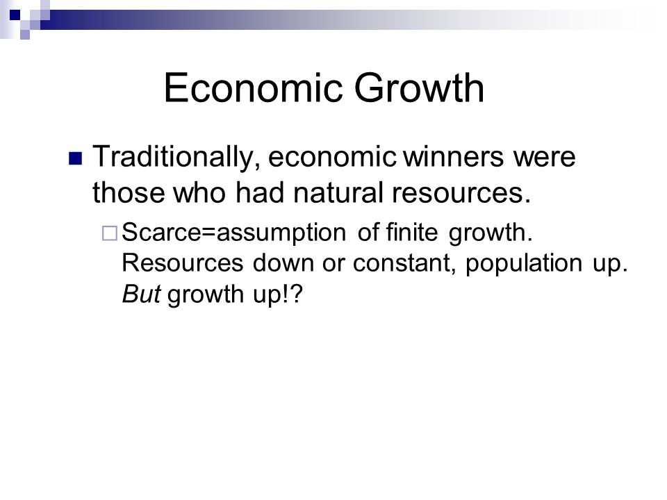 Economic Growth Traditionally, economic winners were those who had natural resources.