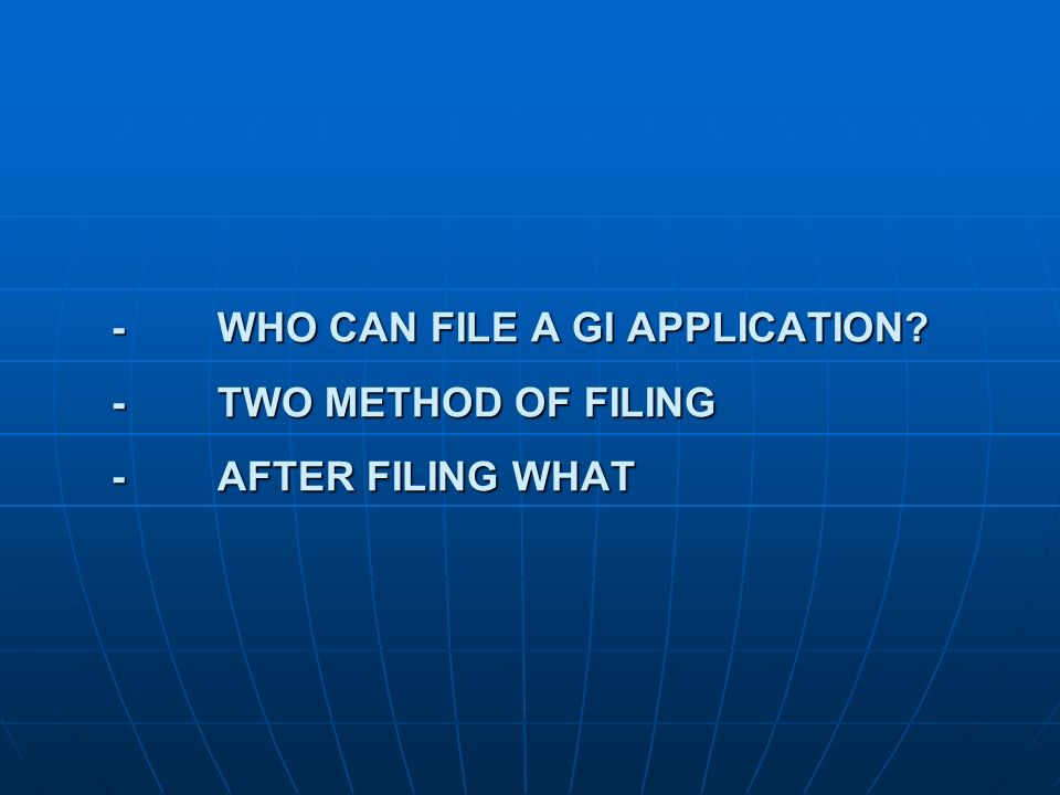 -. WHO CAN FILE A GI APPLICATION. -. TWO METHOD OF FILING -