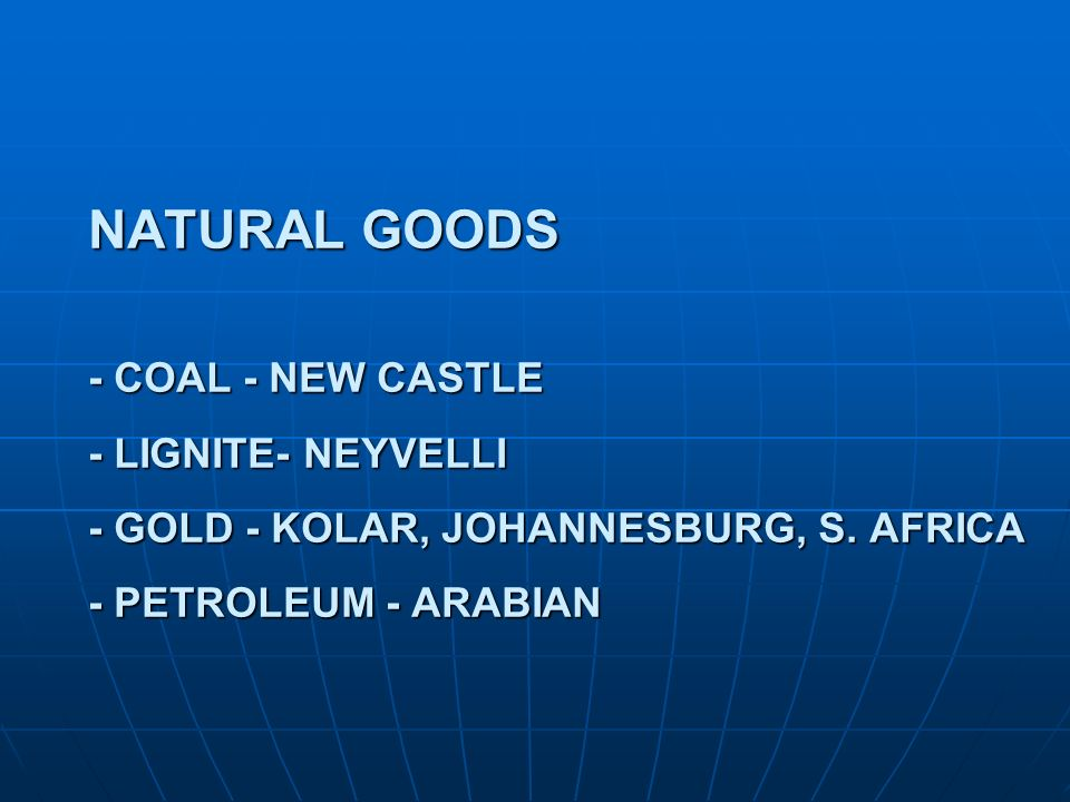 NATURAL GOODS - COAL - NEW CASTLE - LIGNITE- NEYVELLI - GOLD - KOLAR, JOHANNESBURG, S.