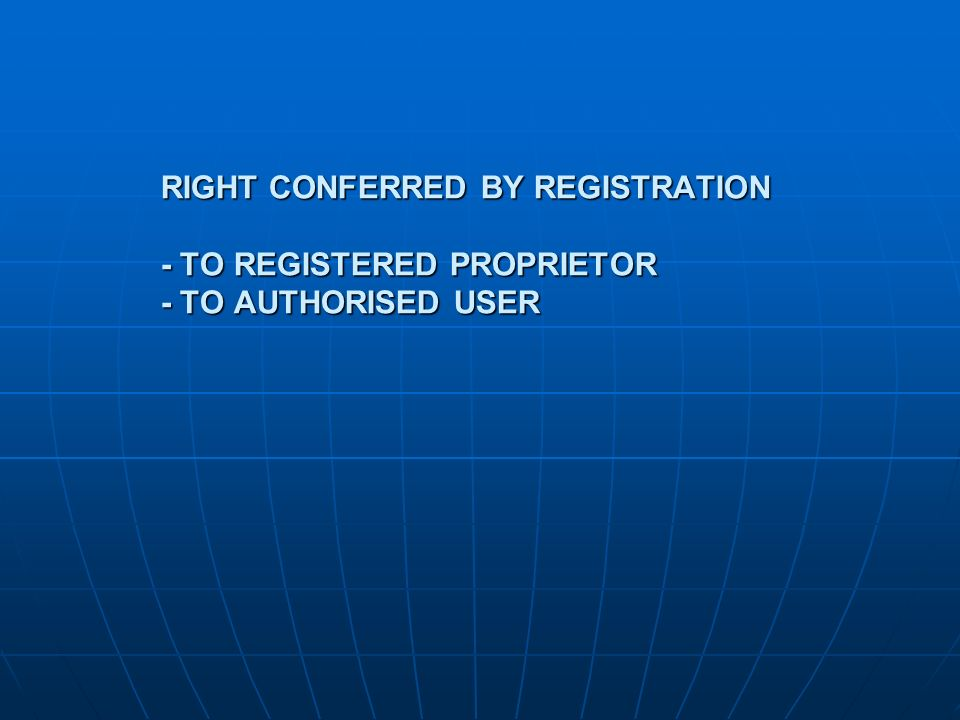RIGHT CONFERRED BY REGISTRATION - TO REGISTERED PROPRIETOR - TO AUTHORISED USER