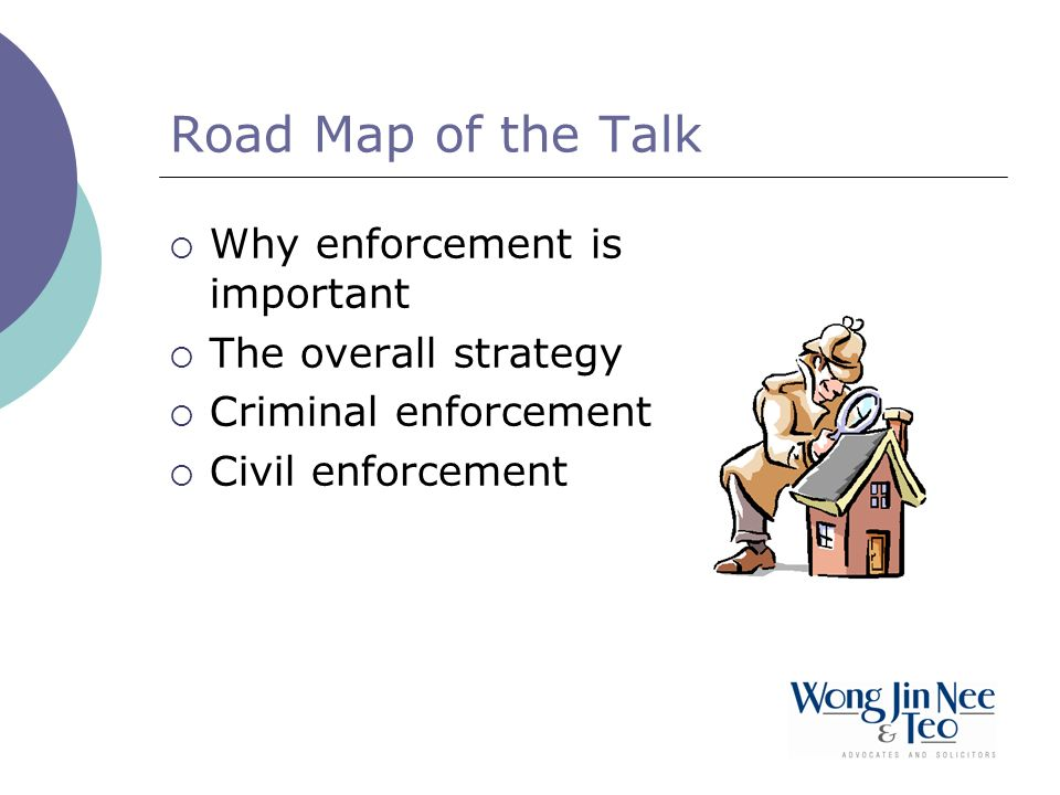 Road Map of the Talk Why enforcement is important The overall strategy
