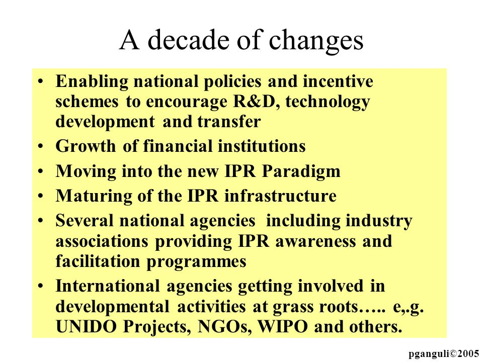 A decade of changes Enabling national policies and incentive schemes to encourage R&D, technology development and transfer.